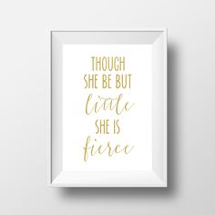 Though She Be But Little She Is Fierce Print, Gold Print, Nursery Printable, Gold Nursery, Baby Girl Print, Typographic Print, Nursery Quote by printshopstudio on Etsy
