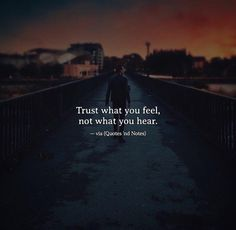 Best Positive Quotes : QUOTATION - Image : As the quote says - Description Trust what you feel not what you hear. Trust Quotes, Reality Quotes, Talk To Me Quotes, Best Positive Quotes, Meaningful Quotes, Quotes Deep Feelings, Mood Quotes, Daily Quotes, Heartfelt Quotes