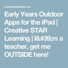 Early Years Outdoor Apps for the iPad  |   Creative STAR Learning | I'm a teacher, get me OUTSIDE here!