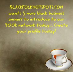 BLACKFOLKHOTSPOTS.COM wants 5 more black business owners to introduce to our 300k network today... Create your profile today!  #blackbusiness #urbanevents #supportblackbusiness #blackwallstreet #teamBFHS #powernomics #supportblackbiz #sbbtv #notonedime #blackfriday #blackbusinessmatters  Tag a black business owner that we should follow today.