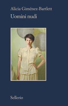#UominiNudi il nuovo romanzo di Alicia #GiménezBartlett che ha vinto in Spagna il Premio Planeta 2015. Da oggi in libreria
