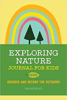 AmazonSmile: Exploring Nature Journal for Kids: Observe and Record the Outdoors (9781641523639): Andrews, Kim: Books Nature Activities, Book Activities, Scientific Journal, Nature Sketch, Forest School, Nature Journal, Nature Study, Teaching Science, Library Books