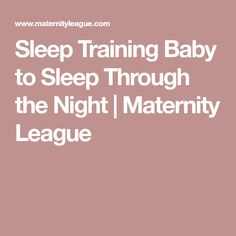 Sleep Training Baby to Sleep Through the Night | Maternity League