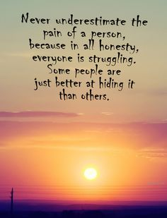 Love Quotes and Inspiring Pictures. — Never underestimate the pain of a person, because...