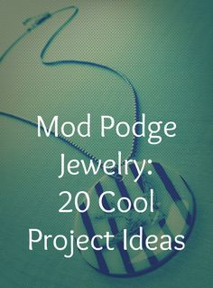 20 ideas for using Mod Podge to create fabulous jewelry - bracelets, necklaces, rings and more. http://www.modpodgerocksblog.com/