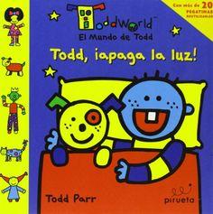 Todd, Apaga la luz! (Toddworld: El Mundo de Todd) (Spanish Edition) by Todd Parr http://smile.amazon.com/dp/8496939995/ref=cm_sw_r_pi_dp_g83evb1XN784J