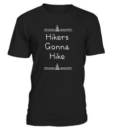 Hikers Gonna Hike Funny Hiking Lovers Novelty T-Shirt