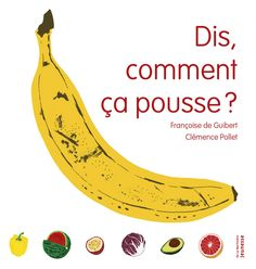 Dis, comment ça pousse ? Fruit And Veg, Fruits And Veggies, Deco Fruit, Tidy Books, Lectures, I School, Projects For Kids, Teaching Kids, Elementary Schools