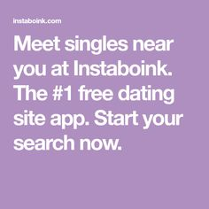 Meet singles near you at Instaboink. The free dating site app. Start your search now.