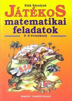Játékos matematika feladatok 8-9 éveseknek 3rd Grade Math, Fourth Grade, Primary School, Elementary Schools, Mathematics, Kids Learning, Teaching, Maths, Fa