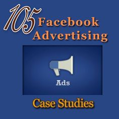 105 Facebook Advertising Case Studies