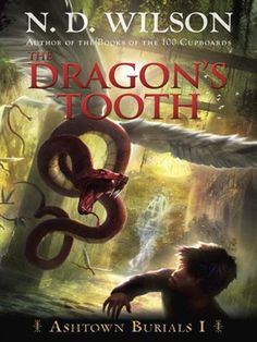 The Dragon's Tooth: Ashtown Burials by ND Wilson - the perfect adventure story for young boys (or anyone who loves a good book) New Books, Good Books, Books To Read, Children's Books, Dragon's Teeth, Homeschool Books, Homeschooling, Peace Quotes, Books For Boys