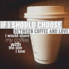if i should choose between coffee and love, i would share my coffee with the one i love.