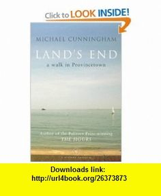 Lands End A Walk Through Provincetown (Vintage Originals) (9780099464662) Michael Cunningham , ISBN-10: 0099464667  , ISBN-13: 978-0099464662 ,  , tutorials , pdf , ebook , torrent , downloads , rapidshare , filesonic , hotfile , megaupload , fileserve