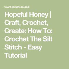 Hopeful Honey | Craft, Crochet, Create: How To: Crochet The Silt Stitch - Easy Tutorial