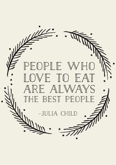 People Who Love To Eat Are The Best People #JuliaChild #Quote #etsy @chloefield13 @susannarose26 @kquiggs13 @lnchristine