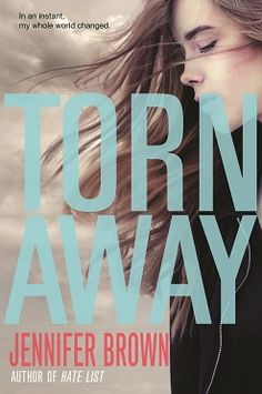 "Torn Away / Jennifer Brown ""Born and raised in the Midwest, Jersey Cameron knows all about tornadoes. Or so she thinks. When her town is devastated by a twister, Jersey survives — but loses her mother, her young sister, and her home. As she struggles to overcome her grief, she's sent to live with her only surviving relatives: first her biological father, then her estranged grandparents."""
