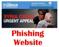 Scammers Impersonating the UN Refugee Agency (UNHCR) Donation Page: Scammers have put up a phishing The UN Refugee Agency (UNHCR) web page, impersonating the legitimate one at http://donate.unhcr.org/syria/. The scammers aim is to trick persons into making a donation with their credit cards, which seems will go to the people of Syria. But, this fake page was designed to steal your credit card information....