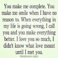 Sweetheart, you soooo complete me in so many ways!! You mt love have shown me what true love is!! Thank you!! I LOVE YOU!!