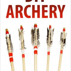 """DIY Archery  """"DIY Archery"""" gives you the complete step-by-step instructions for 17 different archery projects. Learn how to make a variety of arrowheads, arrows, quivers, bows and more! All projects come from Instructables.com"""