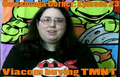 Cowabunga Corner episode 23: Talking about the Viacom buy out of the Teenage Mutant Ninja Turtles.  This is back before we saw IDW and the Nickelodeon series.  http://www.cowabungacorner.com/content/cowabunga-corner-23