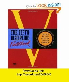 The Fifth Discipline Fieldbook Strategies and Tools for Building a Learning Organization (9780385472562) Peter M. Senge, Art Kleiner, Charlotte Roberts, Rick Ross, Bryan Smith , ISBN-10: 0385472560  , ISBN-13: 978-0385472562 ,  , tutorials , pdf , ebook , torrent , downloads , rapidshare , filesonic , hotfile , megaupload , fileserve