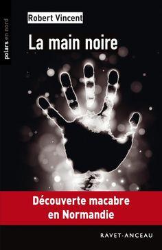 """""""La main noire"""", Robert Vincent, Editions Ravet-Anceau, 7,49€ ePub disponible sur www.page2ebooks.com...et toujours le plaisir de lire !  #polar #policier #thriller #ebook"""