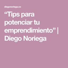 """Tips para potenciar tu emprendimiento"" | Diego Noriega Tips, The Talk, Counseling"