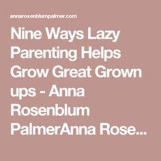 Nine Ways Lazy Parenting Helps Grow Great Grown ups - Anna Rosenblum PalmerAnna Rosenblum Palmer
