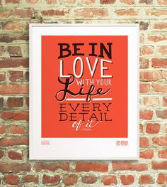 """Be in love with your life, every detail of it."""