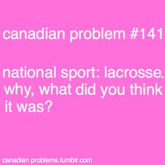 Thompson>>>we actually have two national sports, hockey is our winter sport and lacrosse is our summer sport Canadian Memes, Canadian Things, I Am Canadian, Canadian Humour, Canada Jokes, Canada Funny, Canada Eh, Meanwhile In Canada, Canada Images