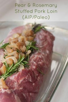 Pear & Rosemary Stuffed Pork Loin (AIP/Paleo)