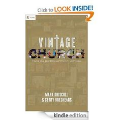 Vintage Church: Timeless Truths and Timely Methods (RE: Lit: Vintage Jesus): Mark Driscoll,Gerry Breshears: Amazon.com: Kindle Store
