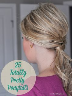 25 Pretty Ponytails. Go to the link for the ponytail tutorials.
