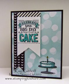 Big Day with Best Year Ever DSP & a How To Video, Kay Kalthoff, Stamping to Share, Stampin' Up!, Birthday Cake Card