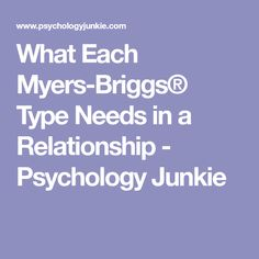 What Each Myers-Briggs® Type Needs in a Relationship - Psychology Junkie