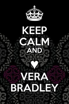 Keep Calm and Love Vera Bradley