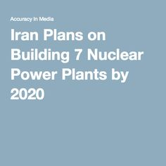 Iran Plans on Building 7 Nuclear Power Plants by 2020