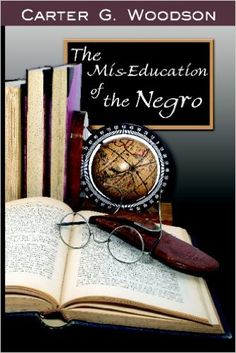 The Mis-Education of the Negro: Carter G. Woodson: 9781607960027: Amazon.com: Books