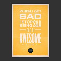 Work through the sad, and then be awesome. *nods head*