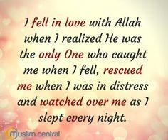 I fell in love with Allah when I realized He was the only One who caught me when I fell, rescued me when I was in distress and watched over me as I slept every night ❤ Islamic Qoutes, Islamic Images, Islamic Teachings, Muslim Quotes, Islamic Pictures, Allah Loves You, Allah Islam, Islam Hadith, Islam Religion