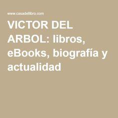 VICTOR DEL ARBOL: libros, eBooks, biografía y actualidad