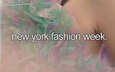 New York Fashion Week....that would be a dream come true.