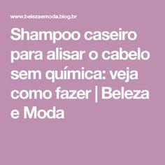 Shampoo caseiro para alisar o cabelo sem química: veja como fazer | Beleza e Moda