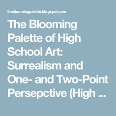 The Blooming Palette of High School Art: Surrealism and One- and Two-Point Persepctive (High School Art Unit)