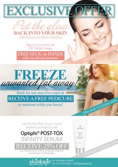 Exclusive Offer 1 Put the glow back into your skin with Advanced Micro Needling. Step it up and combine with PRP Vampire therapy. FREE neck or hands with your full face treatment. Offer ends 31 October 2016 Exclusive Offer 2 Extend the effect of your facial aesthetic procedure with Optiphi® Post-Tox Infinity Serum. Receive 25% off your Post-Tox Serum with any injectable treatment such as Botox® or Dermal Fillers. Offer ends 31 October 2016 Exclusive Offer 3 FREEZE unwanted fat away! Book for…