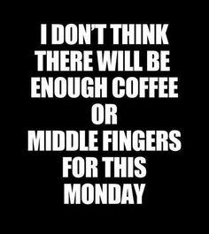Kinda feel like every work day has become Monday now lol.