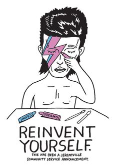 Reinvent Yourself   http://www.jeremyville.com/webstore2/prints_and_posters/prints_posters.html