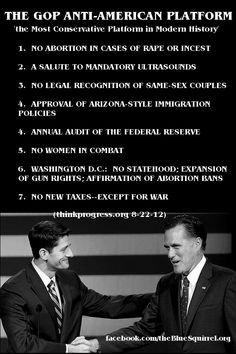For those who may have forgotten, this was the GOP Platform put forth in August 2012. And for those who may not have heard, President Obama was re-elected and the GOP is STILL pushing this EXACT GOP Platform in 2013. They don't remember they lost...we need to keep reminding them as they continue to re-district their states in an attempt to take our votes away.