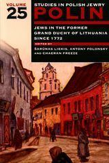Jews in the Former Grand Duchy of Lithuania since 1772 ~ Freeze, ChaeRan Y., Liekis, Šarūnas, &  Polonsky, Antony ~ The Littman Library of Jewish Civilization ~ 2013